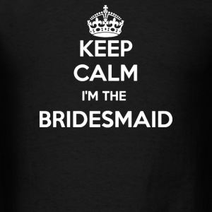 Keep Calm I Am The Bridesmaid - Men's T-Shirt