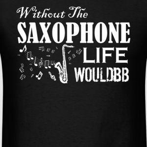 Without The Saxophone - Men's T-Shirt