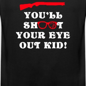 You'll Shoot Your Eye Out Kid - Men's Premium Tank