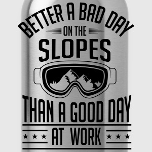 Skiing: better a bad day on the slopes T-Shirts - Water Bottle
