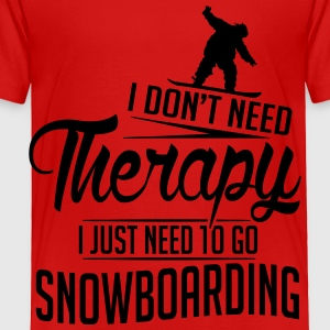 I just need to go snowboarding Kids' Shirts - Toddler Premium T-Shirt