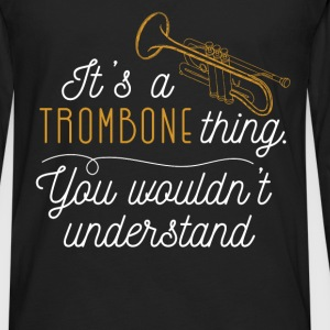 It's a trombone thing you wouldn't understand - Men's Premium Long Sleeve T-Shirt