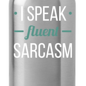 I Speak Fluent Sarcasm - Water Bottle