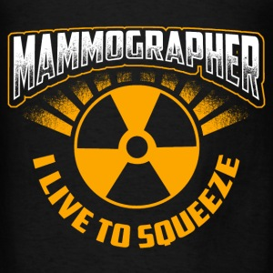 X-Ray Tech - Mammographer I Live To Squeeze Hoodies - Men's T-Shirt