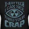 X-Ray Tech - I Can See Thru Your crap T-Shirts - Women's T-Shirt