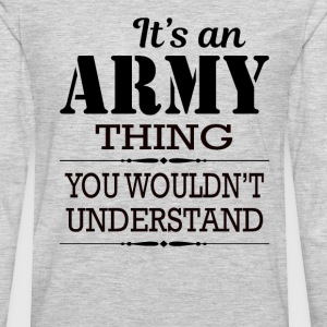 It's An Army Thing You Wouldn't Understand - Men's Premium Long Sleeve T-Shirt