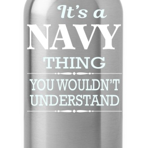 It's A Navy Thing You Wouldn't Understand - Water Bottle