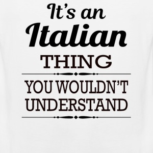It's An Italian Thing You Wouldn't Understand - Men's Premium Tank