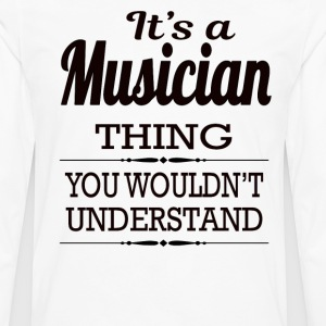 It's A Musician Thing You Wouldn't Understand - Men's Premium Long Sleeve T-Shirt