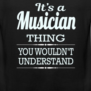 It's A Musician Thing You Wouldn't Understand - Men's Premium Tank