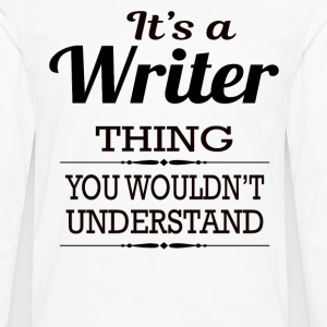 It's A Writer Thing You Wouldn't Understand - Men's Premium Long Sleeve T-Shirt