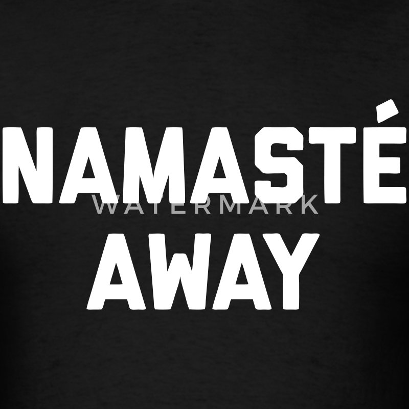 Namaste Away T-Shirts - Men's T-Shirt