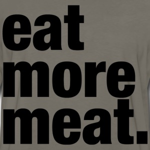 Eat More Meat T-Shirts - Men's Premium Long Sleeve T-Shirt