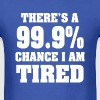 There's a 99.9% chance I'm tired funny shirt  - Men's T-Shirt