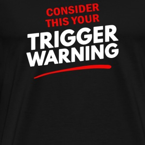 Consider This Your Trigger Warning - Men's Premium T-Shirt