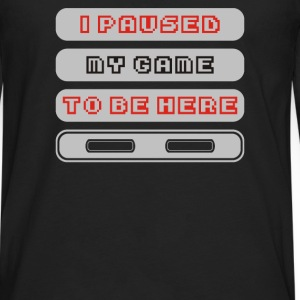 I PAUSED my GAME to be here - Men's Premium Long Sleeve T-Shirt