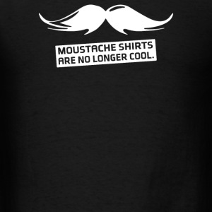 Moustache Shirts Are No Longer Cool - Men's T-Shirt