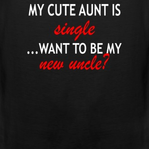 My cute aunt is single want to be my new uncle - Men's Premium Tank