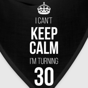 Keep Calm I'm Turning 30 T-Shirts - Bandana