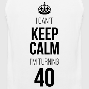 I Can't Keep Calm I'm Turning 40 T-Shirts - Men's Premium Tank