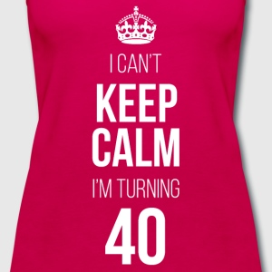 I Can't Keep Calm I'm Turning 40 T-Shirts - Women's Premium Tank Top