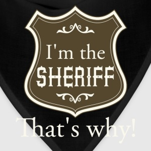 I'm the sheriff. That's why! - Bandana