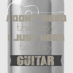 I don't need therapy I just need to play guitar - Water Bottle