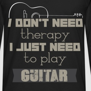 I don't need therapy I just need to play guitar - Men's Premium Long Sleeve T-Shirt