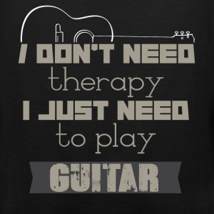 I don't need therapy I just need to play guitar - Men's Premium Tank