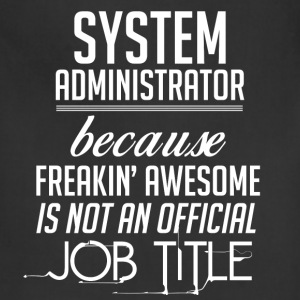 System Administrator because freakin' awesome is n - Adjustable Apron