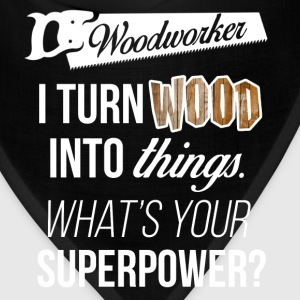 Woodworker. I turn wood into things. What's your s - Bandana