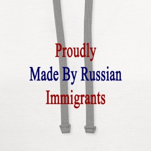 proudly_made_by_russian_immigrants T-Shirts - Contrast Hoodie