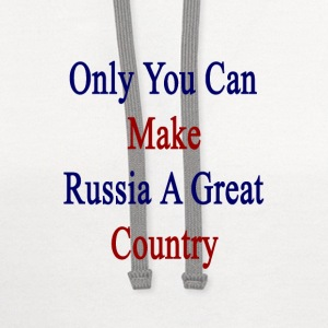 only_you_can_make_russia_a_great_country T-Shirts - Contrast Hoodie