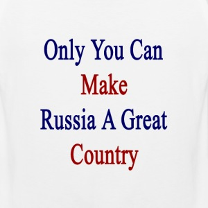 only_you_can_make_russia_a_great_country T-Shirts - Men's Premium Tank