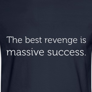 the best revenge is massive success T-Shirts - Men's Long Sleeve T-Shirt
