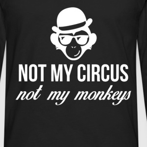 Not my circus not my monkeys - Men's Premium Long Sleeve T-Shirt