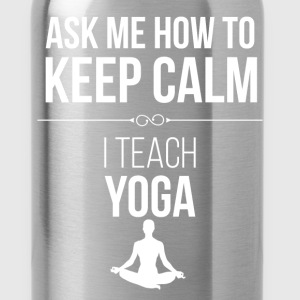 Ask me how to keep calm. I teach yoga - Water Bottle