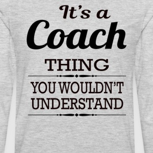 It's a Coach thing you wouldn't understand - Men's Premium Long Sleeve T-Shirt