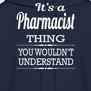 It's a Pharmacist thing you wouldn't understand - Men's Hoodie
