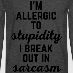 Allergic To Stupidity Funny Quote T-Shirts - Men's Long Sleeve T-Shirt