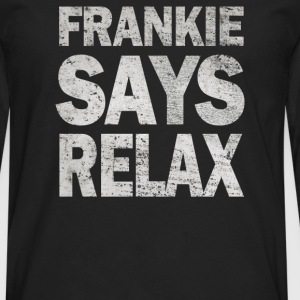Frankie Says Relax - Men's Premium Long Sleeve T-Shirt