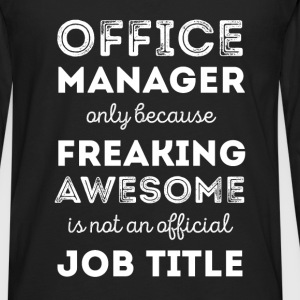 Office manager only because freaking awesome is no - Men's Premium Long Sleeve T-Shirt