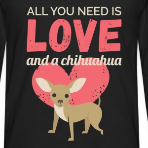All you need is love and a chihuahua - Men's Premium Long Sleeve T-Shirt