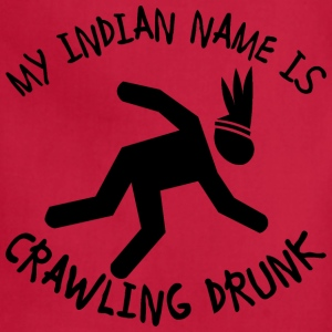 My Indian Name Is Crawling Drunk  - Adjustable Apron