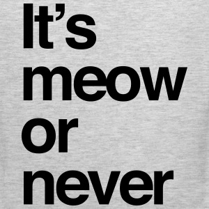 It's meow or never T-Shirts - Men's Premium Tank