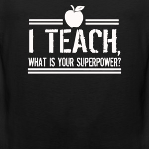 I Teach What's Your Super Power - Men's Premium Tank