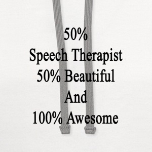 50_speech_therapist_50_beautiful_and_100 T-Shirts - Contrast Hoodie