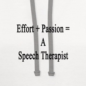 effort_plus_passion_equals_a_speech_ther T-Shirts - Contrast Hoodie