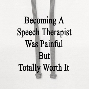 becoming_a_speech_therapist_was_painful_ T-Shirts - Contrast Hoodie