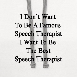 i_dont_want_to_be_a_famous_speech_therap T-Shirts - Contrast Hoodie